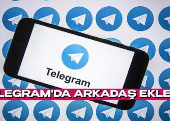 Telegram'da arkadaş nasıl eklenir